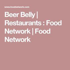 Beer Belly | Restaurants : Food Network | Food Network