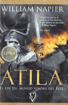 """""""Trilogía de Atila"""" William Napier. 1ª.- Atila: el fin del mundo vendrá del Este. 2ª.- Atila: los hunos a las puertas de Roma. 3ª.- Atila: el juicio final."""
