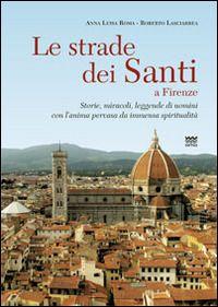 Prezzi e Sconti: Le #strade dei santi a firenze. storie  ad Euro 11.25 in #Ibs #Libri