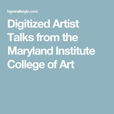 Digitized Artist Talks from the Maryland Institute College of Art