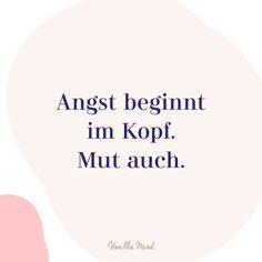 Angst beginnt im Kopf. Mut auch.  #positivesmindset #mentalegesundheit #selbstbewusstsein #selbstvertrauen #vanillamind #stillundstark #introvertiert #positivepsychologie #erfolg #selbständigkeit #ziele #gedanken #mut #mutausbruch #mutig #stress #spruch #zitat #sprüche #lebensweisheiten Motivational Quotes, Inspirational Quotes, Spiritual Quotes, Mood Boards, Wise Words, Life Quotes, Qoutes, Spirituality, Self