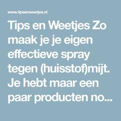 Tips en Weetjes Zo maak je je eigen effectieve spray tegen (huisstof)mijt. Je hebt maar een paar producten nodig!