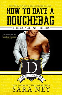 The Coaching Hours (How to Date a Douchebag #4) by Sara Ney – out Feb. 5, 2018