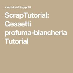 ScrapTutorial: Gessetti profuma-biancheria Tutorial