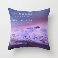 The mountains are calling, and i must go. John Muir. Throw Pillow by Guido Montañés - $20.00