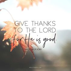 Give thanks to the Lord for He is good. Psalm We always give thanks. God Is Good! And he sure is a miracle worker! Bible Verses Quotes, Bible Scriptures, Faith Quotes, Fall Bible Verses, Godly Quotes, Christian Life, Christian Quotes, Psalm 106, Encouragement