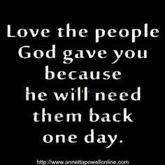 Ama a la gente que Dios te dio, porque un día Él los va a necesitar de regreso.