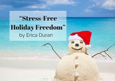 """Stress-free Holiday Freedom"" by Erica Duran"
