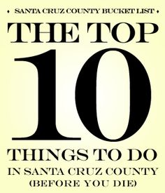 Find out what made the list of the Top 10 things to do in Santa Cruz County (before you die), and suggest your own, at www.santacruzsentinel.com/bucketlist