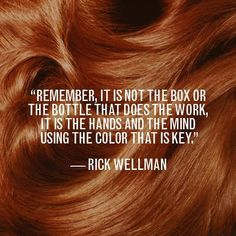 Remember, it's not the box or the bottle that does the work; it is the hands and the mind using the color that is key. #HairdresserQuote #HairstylistLife