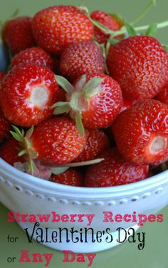 Strawberry recipes for Valentine's Day or any day