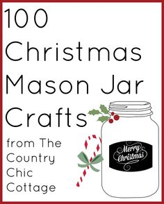 100 Christmas Mason Jar Crafts!