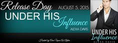 Renee Entress's Blog: [Release Blitz] Under His Influence by Alexa Davis...