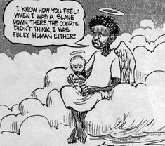 """This political cartoon is incredibly true; anytime a person is called """"less than human"""", you know that there is a great miscarriage of justice being committed."""