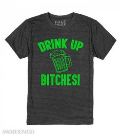 St Patricks Day - Drink Up Bitches | Funny Saint Patrick's Day t-shirts and apparel for celebrating green beer day in style this March 17th! Whether you're going to the local St. Patty's Day parade or going on an Irish pub crawl, these funny tee shirts are perfect for either getting lucky, or just getting as drunk as a leprechaun! #Skreened