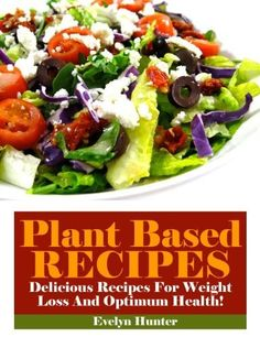 Plant Based Recipes For Beginners: Delicious Recipes For Weight Loss And Optimum Health! by Evelyn Hunter, www.amazon.com/...