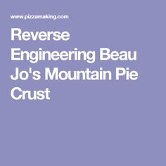 Reverse Engineering Beau Jo's Mountain Pie Crust