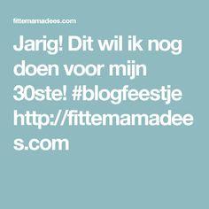 Jarig! Dit wil ik nog doen voor mijn 30ste! #blogfeestje http://fittemamadees.com