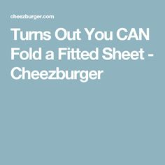 Turns Out You CAN Fold a Fitted Sheet - Cheezburger