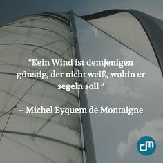 """""""Kein Wind ist demjenigen günstig, der nicht weiß, wohin er segeln soll."""" - Michel Eyquem de Montaigne  #marketing #zitate"""