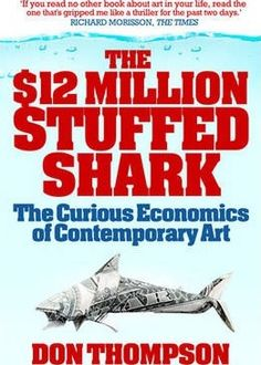 Why would a smart New York investment banker pay twelve million dollars for the decaying, stuffed carcass of a shark? By what alchemy does Jackson . Day Book, Book 1, This Book, Harvard Business School, Damien Hirst, Drip Painting, Jackson Pollock, Best Selling Books, Little Books