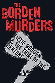 The Borden Murders: Lizzie Borden and the Trial of the Century by Sarah Miller - non-fiction, historical true crime Ya Books, Good Books, Books To Read, Music Books, Reading Lists, Book Lists, Reading Time, Ar Reading, True Crime Books