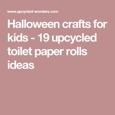 Halloween crafts for kids - 19 upcycled toilet paper rolls ideas