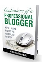 Excerpts from my forthcoming book, Confessions of a Professional Blogger.