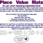 Place Value Mats (Expanded Form)  I use these Place Value Mats when teaching Place Value, in particular Expanded Form.  Students use base ten blocks to make numbers.  They place the...