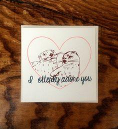 I otterly adore you - Original, hand-made Valentine's card by Catsnake Prints. €3.50, via Etsy.  #dublin #ireland #love #valentine #valentinescard #otter #cute #cards #sweet #print