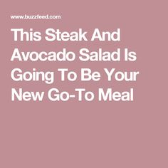 This Steak And Avocado Salad Is Going To Be Your New Go-To Meal
