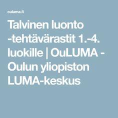 Talvinen luonto -tehtävärastit 1.-4. luokille   OuLUMA - Oulun yliopiston LUMA-keskus Walking In Nature, Science And Nature, First Grade, Geography, Crafts For Kids, Environment, Teaching, Activities, Education
