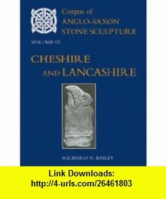 Corpus of Anglo-Saxon Stone Sculpture Volume IX, Cheshire and Lancashire (9780197264621) Richard N. Bailey , ISBN-10: 019726462X  , ISBN-13: 978-0197264621 ,  , tutorials , pdf , ebook , torrent , downloads , rapidshare , filesonic , hotfile , megaupload , fileserve