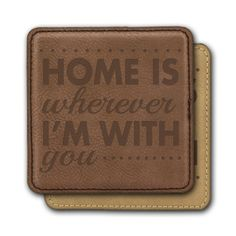 Square Leather Coasters (6) - Home is wherever I'm with you