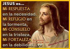 Reflexiones para TI y para MÍ: * JESÚS es... Mi RESPUESTA...                                                                                                                                                                                 Más