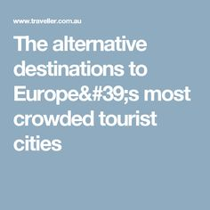 The alternative destinations to Europe& most crowded tourist cities Cities, Destinations, Alternative, Europe, Travel, Trips, City, Viajes, Viajes