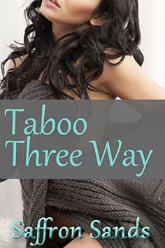 Taboo Three Way by Saffron Sands, http://www.amazon.com/dp/B00X0HRZ08/ref=cm_sw_r_pi_dp_dEfrvb1544KTK