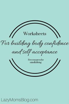 Free worksheets for building body confidence and self-acceptance , over 20 pages for you to fill in. #activity #bodypositive