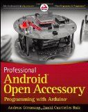 Professional Android Open Accessory Programming with Arduino (Wrox Programmer to Programmer)