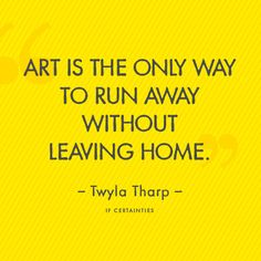 """Art is the Only Way to Run Without Leaving Home"" ~ Twyla Tharp Great Quotes, Quotes To Live By, Me Quotes, Inspirational Quotes, Cherish Quotes, Wisdom Quotes, Motivational, The Words, Cool Words"