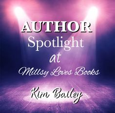 MillsyLovesBooks: Author Spotlight - Kim Bailey