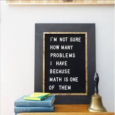 """""""I'm not sure how many problems I have because math is one of them"""" letter board. Earning my MBA helped me a little bit in this category, but math has always been my sore spot academically. Great Quotes, Me Quotes, Funny Quotes, Inspirational Quotes, Sassy Quotes, Word Board, Quote Board, Message Board, Felt Letter Board"""
