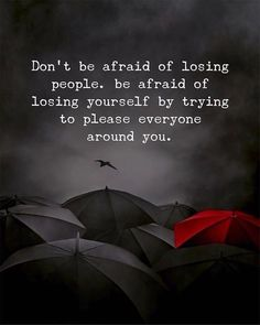 Positive Quotes : Dont be afraid of losing people. Be afraid of losing yourself … Positive Quotes : Dont be afraid of losing people. Be afraid of losing yourself by trying to pleas Quotable Quotes, Wisdom Quotes, True Quotes, Words Quotes, Quotes To Live By, Best Quotes, Funny Quotes, Dont Be Afraid Quotes, Best Life Quotes