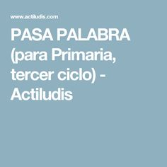PASA PALABRA (para Primaria, tercer ciclo) - Actiludis