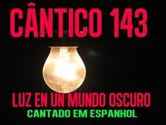 CÂNTICO 143 -LUZ EN UN MUNDO OSCURO (cantado em espanhol) - YouTube