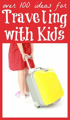 100+ Ideas for Traveling with Kids