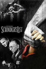 Schlinder's List . One of my favorites movies. Draws tears to my eyes every time I see it. Some parts of the world were so cruel. But one man did try and did make a difference.