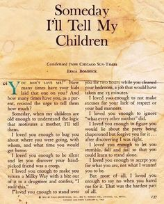 Erma Bombeck - Someday I'll Tell My Children Great Quotes, Quotes To Live By, Life Quotes, Inspirational Quotes, Super Quotes, Being A Mom Quotes, Quotes Quotes, Daughter Quotes, Mother Quotes