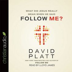 What Did Jesus Really Mean When He Said Follow Me? by David Platt CD