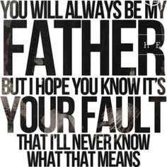 """You'll forever be my father, and I'll be saving tears in jars for this one."" (""Forever My Father"" by Go Radio) Bad Father Quotes, Absent Father Quotes, Daughter Quotes, True Quotes, Qoutes, The Words, Deadbeat Dad Quotes, Deadbeat Parents, Mala Persona"